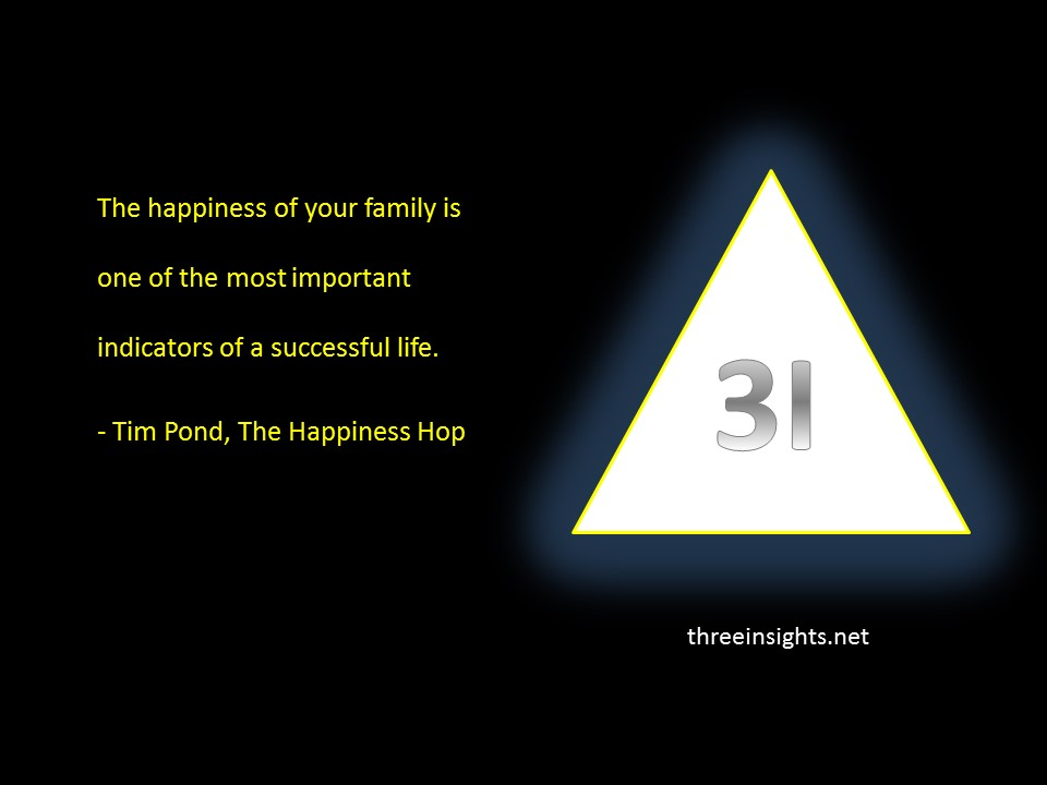 Happiness of your family.. Tim Pond